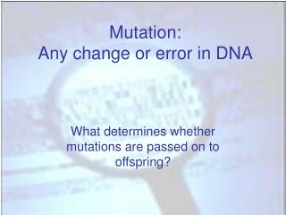 Mutation: Any change or error in DNA