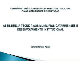 SEMINÁRIO TEMÁTICO: DESENVOLVIMENTO INSTITUCIONAL PLANO CATARINENSE DE HABITAÇÃO