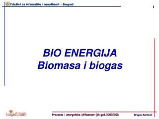 BIO ENERGIJA Biomasa i biogas