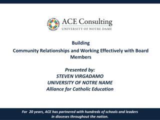 Presented by: STEVEN VIRGADAMO  UNIVERSITY OF NOTRE NAME Alliance for Catholic Education