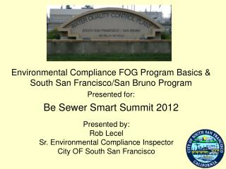 Environmental Compliance FOG Program Basics & South San Francisco/San Bruno Program Presented for: