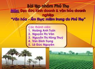 Các thành viên: Hoàng Anh Tuấn Nguyễn Thị Vân 3.  Nguyễn Thị Hồng Thuý Trần Đình Trọng