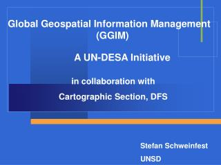 Global Geospatial Information Management 				(GGIM) 				A UN-DESA Initiative in collaboration with