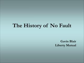 The History of No Fault  Gavin Blair Liberty Mutual