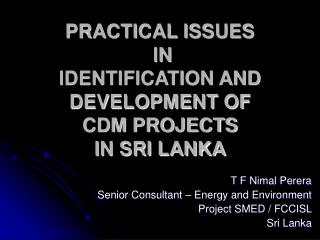 PRACTICAL ISSUES  IN  IDENTIFICATION AND  DEVELOPMENT OF  CDM PROJECTS IN SRI LANKA