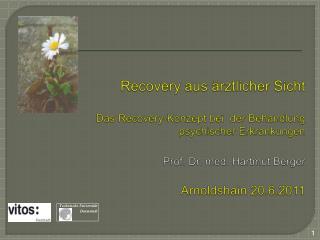 Recovery aus  rztlicher Sicht  Das Recovery-Konzept bei  der Behandlung  psychischer Erkrankungen  Prof. Dr. med. Hartmu