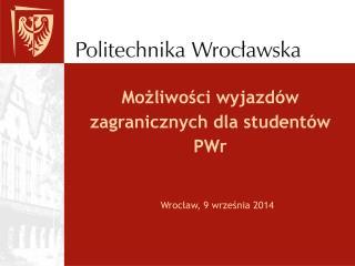 Możliwości wyjazdów zagranicznych dla studentów PWr