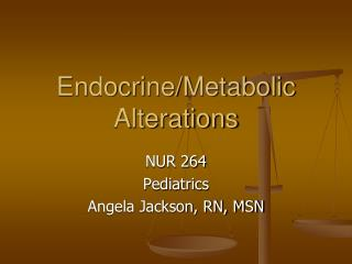 Endocrine/Metabolic Alterations