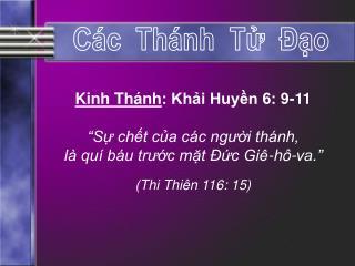 """Kinh Thánh : Khải Huyền 6: 9-11 """"Sự chết của các người thánh, là quí báu trước mặt Đức Giê-hô-va."""""""