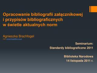 Opracowanie bibliografii zalacznikowej  i przypis w bibliograficznych  w swietle aktualnych norm   Agnieszka Brachfogel