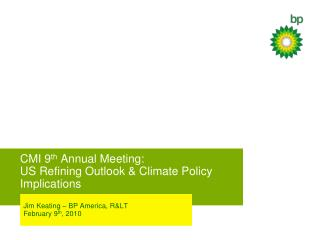 CMI 9 th  Annual Meeting:  US Refining Outlook & Climate Policy Implications