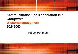 Kommunikation und Kooperation mit Groupware  Wissensmanagement  20.6.2000