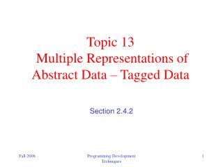 Topic 13   Multiple Representations of Abstract Data – Tagged Data