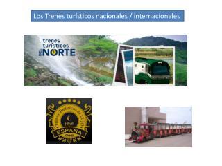 Los Trenes turísticos nacionales / internacionales