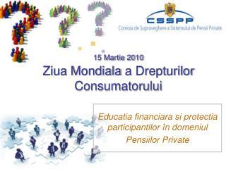 15 Martie 2010 Ziua Mondiala  a Drepturilor  Consumatorului