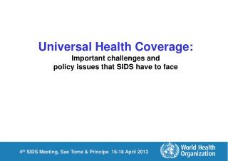 Universal Health Coverage: Important challenges and  policy issues that SIDS have to face