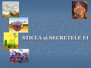 STICLA  şi SECRETELE EI