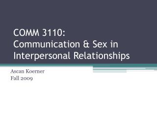 COMM 3110:  Communication  Sex in Interpersonal Relationships