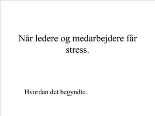 N r ledere og medarbejdere f r stress.