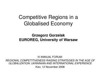 Competitive Regions in a Globalised Economy Grzegorz Gorzelak EUROREG, University of Warsaw