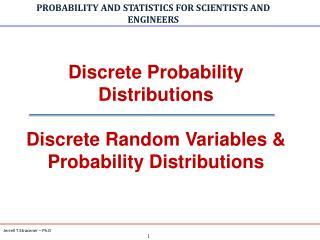 Discrete Probability Distributions Discrete Random Variables &  Probability Distributions