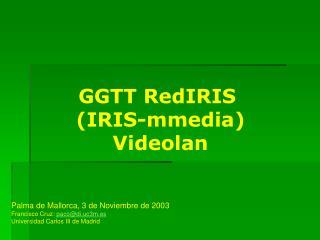 GGTT RedIRIS  (IRIS-mmedia) Videolan