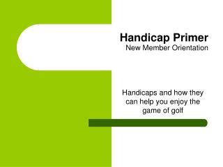 Handicap Primer New Member Orientation