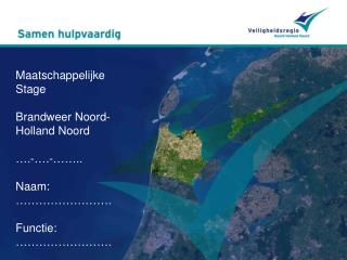 Maatschappelijke Stage Brandweer Noord-Holland Noord ….-….-…….. Naam: ……………………. Functie: …………………….