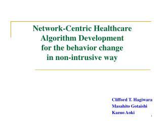 Network-Centric Healthcare Algorithm Development for the behavior change  in non-intrusive way
