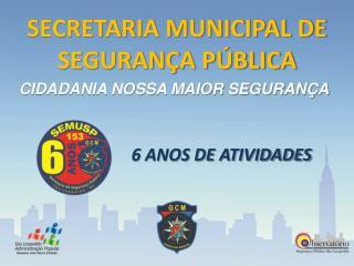SECRETARIA MUNICIPAL DE SEGURAN�A P�BLICA