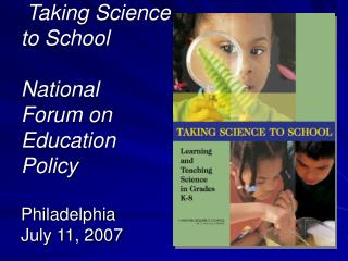 Taking Science to School   National  Forum on Education Policy   Philadelphia July 11, 2007
