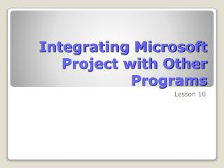 Integrating Microsoft Project with Other Programs