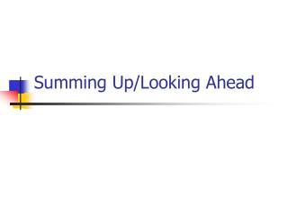 Summing Up/Looking Ahead