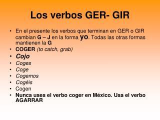 Los verbos GER- GIR