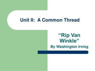 Unit II:  A Common Thread