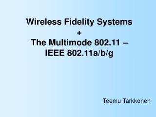 Wireless Fidelity Systems + The Multimode 802.11 – IEEE 802.11a/b/g