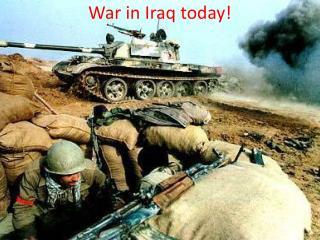 War in Iraq today!