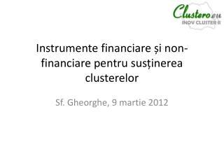 Instrumente financiare ș i  non- financiare pentru sus ținerea clusterelor
