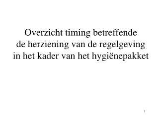 Overzicht timing betreffende  de herziening van de regelgeving in het kader van het hygiënepakket