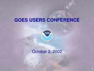 GOES USERS CONFERENCE October 2, 2002