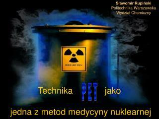Technika             jako   jedna z metod medycyny nuklearnej