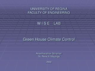 UNIVERSITY OF REGINA FACULTY OF ENGINEERING W I S E    LAB Green House Climate Control