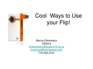 Cool  Ways to Use your Flip!