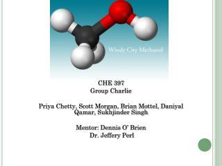 CHE 397 Group Charlie Priya Chetty, Scott Morgan, Brian Mottel, Daniyal Qamar, Sukhjinder Singh