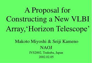 A Proposal for Constructing a New VLBI Array,'Horizon Telescope' Makoto Miyoshi & Seiji Kameno