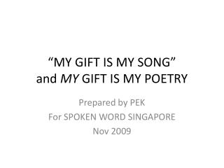 """MY GIFT IS MY SONG"" and  MY  GIFT IS MY POETRY"