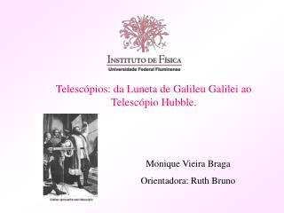 Telescópios: da Luneta de Galileu Galilei ao Telescópio Hubble .