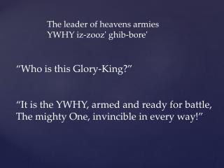 """Who is this Glory-King?"" ""It is the YWHY, armed and ready for battle,"