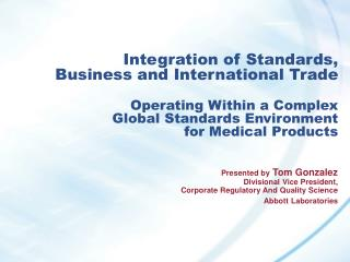 Presented by  Tom Gonzalez Divisional Vice President, Corporate Regulatory And Quality Science