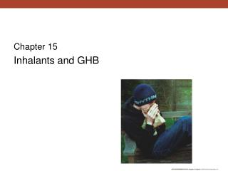 Chapter 15 Inhalants and GHB
